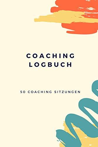 Coaching Logbuch: Notebook mit 50 leeren Rahmen zur Begleitung Ihrer Coaching-Sitzungen   103 Seiten, 6x9 inches   Hilfsmittel für Coaches und Mentoren