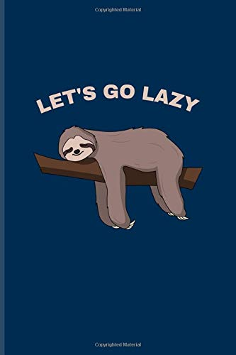 Let's Go Lazy: Funny Napping Sloth Journal | Notebook | Workbook For Wildlife & Animal Lover - 6x9 - 100 Blank Lined Pages