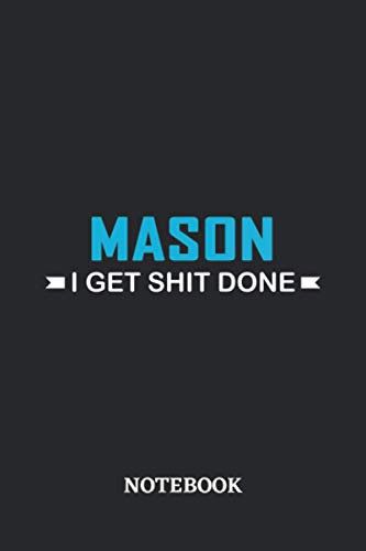 Mason I Get Shit Done Notebook: 6x9 inches - 110 graph paper, quad ruled, squared, grid paper pages • Greatest Passionate Office Job Journal Utility • Gift, Present Idea