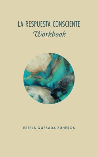 """LA RESPUESTA CONSCIENTE (Workbook): Cuaderno de trabajo con las prácticas y escritura reflexiva del Libro """"La Respuesta Consciente"""" para el desarrollo de tu liderazgo responsable con Mindfulness"""