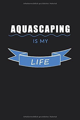 Aquascaping is my life: 120 linierte Seiten DIN A5 I Notizbuch für Aquarium Aquascaping Fans Ideen Geschenk