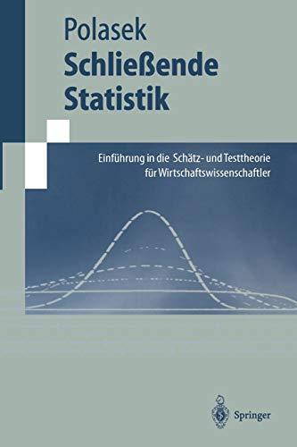 Schließende Statistik: Einführung In Die Schätz-Und Testtheorie Für Wirtschaftswissenschaftler (Springer-Lehrbuch)