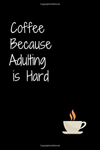 Coffee Because Adulting is Hard: Best netbook for who loves Coffee, Coffee Journal, Coffee Notebook, Cute Coffee Lovers Birthday Christmas Gift or ... 6x9 inch Best netbook for who loves Coffee