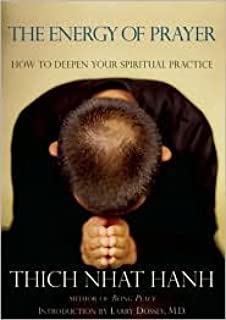 The Energy of Prayer: How to Deepen Your Spiritual Practice by Thich Nhat Hanh (2006-03-10)