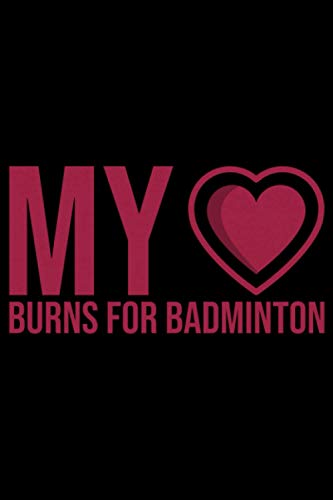 My Heart Burns for Badminton: A5 Liniertes Notizbuch auf 120 Seiten - Badminton Federball Notizheft | Geschenkidee für Badmintonspieler, Federball Spieler, Badminton Vereine und Mannschaften