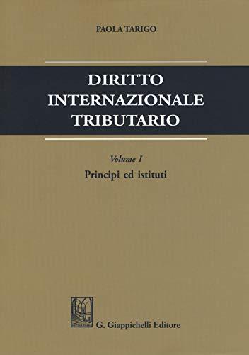 Diritto internazionale tributario. Principi ed istituti (Vol. 1)