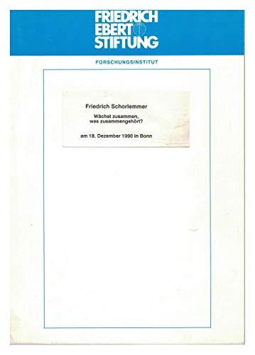 Friedrich Schorlemmer: Wächst zusammen, was zusammengehört? Am 18. Dezember 1990 in Bonn (Vortrag bei der Friedrich-Ebert-Stiftung m. anschließender Diskussion)