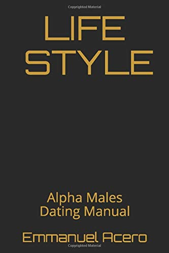 Life style: Alpha Males Dating Manual