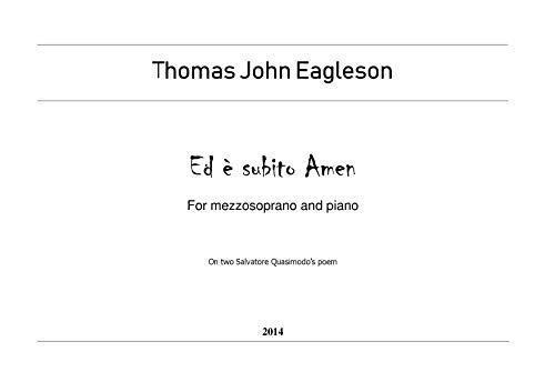 Ed è subito Amen: For mezzosoprano and piano (Thomas John Eagleson Composer Book 8) (English Edition)
