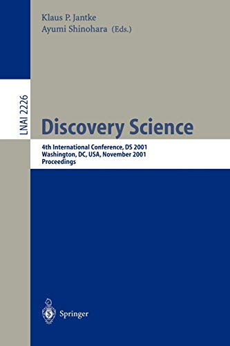Discovery Science: 4th International Conference, DS 2001, Washington, DC, USA, November 25-28, 2001 Proceedings (Lecture Notes in Computer Science (2226))の詳細を見る
