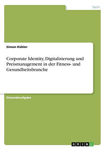Corporate Identity, Digitalisierung und Preismanagement in der Fitness- und Gesundheitsbranche
