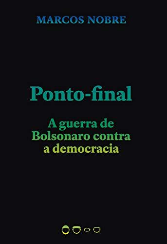 Ponto-final: A guerra de Bolsonaro contra a democracia (Coleção 2020) por [Marcos Nobre]