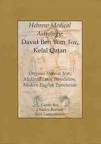 Hebrew Medical Astrology: David Ben Yom Tov, Kelal Qatan: Original Hebrew Text, Medieval Latin Translation, Modern English Translation