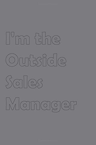 I'm the Outside Sales Manager: Stylish matte cover / 6x9' 100 Pages Diary / 2020 Daily Planner - To Do List, Appointment Notebook (Sales Job Titles, Band 6)