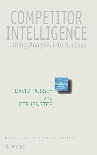 Competitor Intelligence: Turning Analysis into Success (Wiley Series in Practical Strategy)