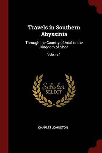 Travels in Southern Abyssinia: Through the Country of Adal to the Kingdom of Shoa; Volume 1