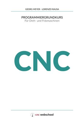 CNC Programmiergrundkurs: Für Dreh- und Fräsmaschinen, mit Grafiksimulationssoftware