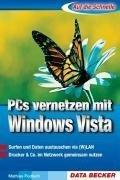Auf die Schnelle PCs vernetzen mit Windows Vista: Surfen und Daten austauschen via (W)LAN. Drucker & Co. im Netzwerk gemeinsam nutzen