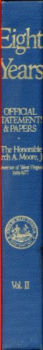 Eight Years. Official Statements and Papers. The Honorable Arch A. Moore, Jr. Governor of West Virginia. 1969-1977. Volume 2