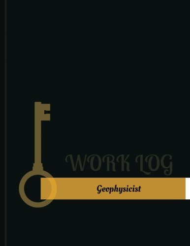 Geophysicist Work Log: Work Journal, Work Diary, Log - 131 pages, 8.5 x 11 inches (Key Work Logs/Wor
