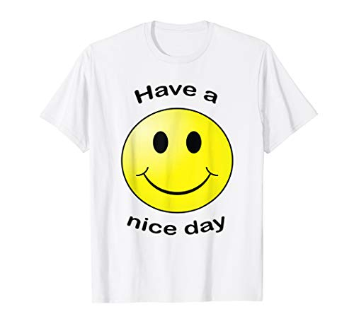 Have A Nice Day Smiley Face Gift T-shirt