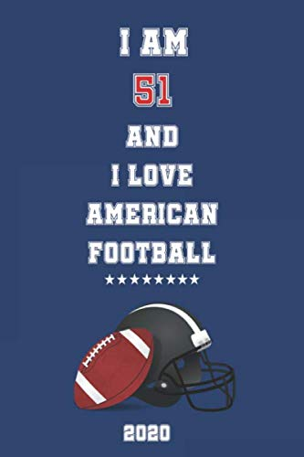I AM 51  AND I LOVE AMERICAN FOOTBALL: : Journal for American Football Lovers, Birthday Gift for Boys and Girls who likes Ball Sports, Coach, Journal to Write in and Lined Notebook
