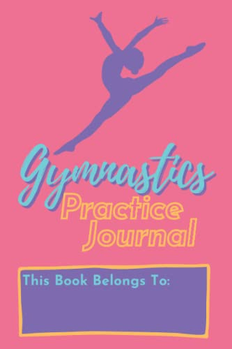 Compare Textbook Prices for Gymnastics Practice Journal: A Daily Practice Log Notebook for Competitive Gymnasts  ISBN 9798495677265 by LeMunyon, Victoria