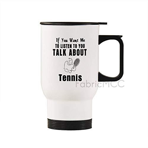 Taza de viaje de acero inoxidable de 14 onzas, taza de café con texto en inglés 'If You Want Me to Listen to You Talk About Tenis', 440 ml