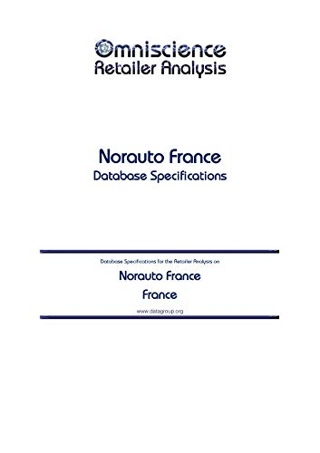Norauto France  - France: Retailer Analysis Database Specifications (Omniscience Retailer Analysis - France Book 70716) (English Edition)