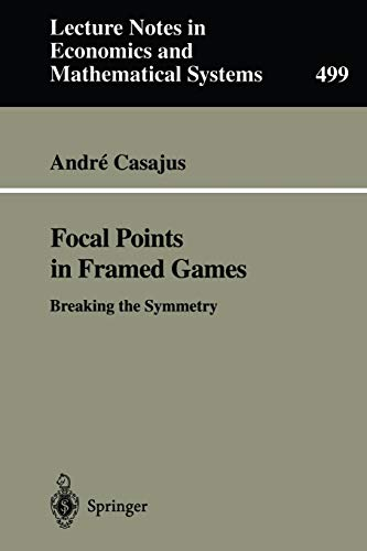 Focal Points in Framed Games: Breaking the Symmetry (Lecture Notes in Economics and Mathematical Systems): 499