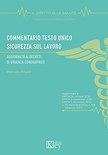 Commentario Testo Unico Sicurezza sul Lavoro: Aggiornato ai decreti di urgenza coronavirus