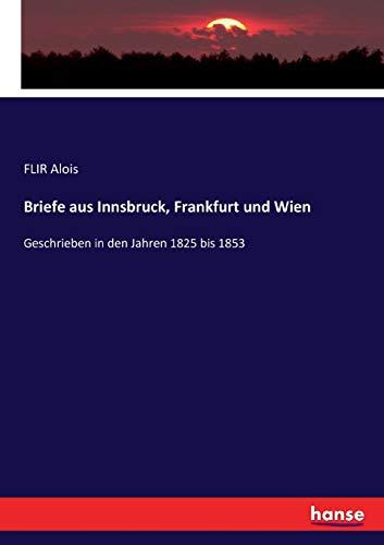Briefe aus Innsbruck, Frankfurt und Wien: Geschrieben in den Jahren 1825 bis 1853