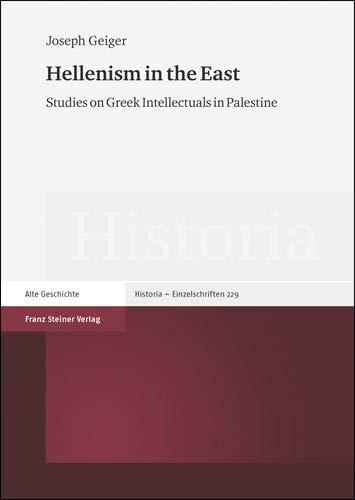 Hellenism in the East: Studies on Greek Intellectuals in Palestine (Historia)