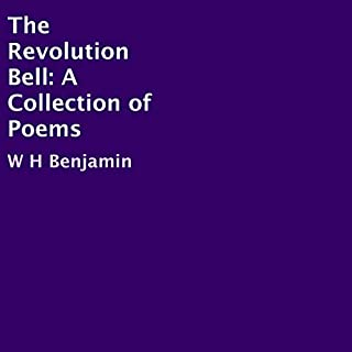 The Revolution Bell: A Collection of Poems                   Written by:                                                                                                                                 W H Benjamin                               Narrated by:                                                                                                                                 Amanda Abeillan                      Length: 33 mins     Not rated yet     Overall 0.0