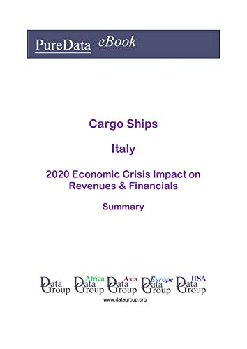 Cargo Ships Italy Summary: 2020 Economic Crisis Impact on Revenues & Financials (English Edition)