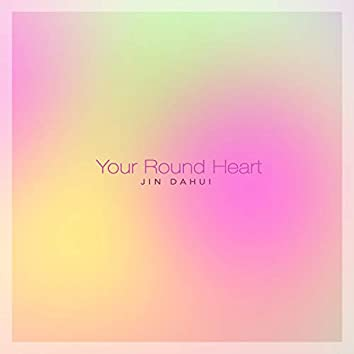 Your Round Heart