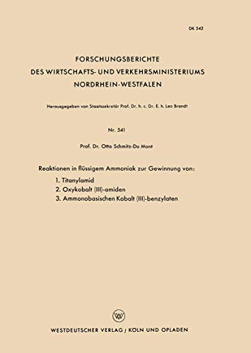 Reaktionen in Flüssigem Ammoniak zur Gewinnung von: 1. Titanylamid. 2. Oxykobalt (III)-Amiden. 3. Ammonobasischen Kobalt (III)-Benzylaten ... Nordrhein-Westfalen (541), Band 541)