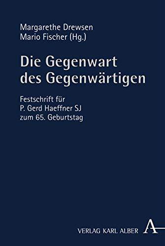Die Gegenwart des Gegenwärtigen: Festschrift für P. Gerd Haeffner SJ zum 65. Geburtstag