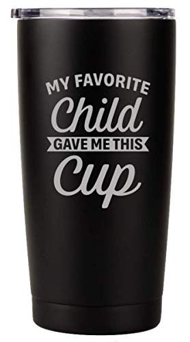 My Favorite Child Gave Me This Cup 20oz Stainless Steel Tumbler Birthday Mothers Fathers Day Ideas from Daughter Son Kids - Moms Dads Gifts Mugs Gift for Mom Gift for Dad (Black)