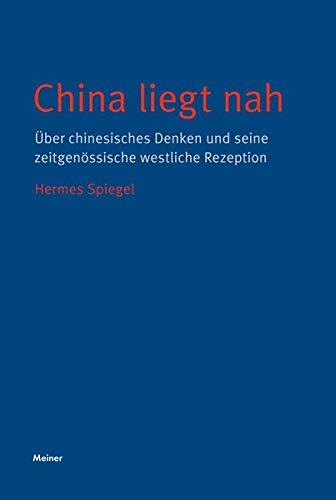 China liegt nah: Über chinesisches Denken und seine zeitgenössische westliche Rezeption