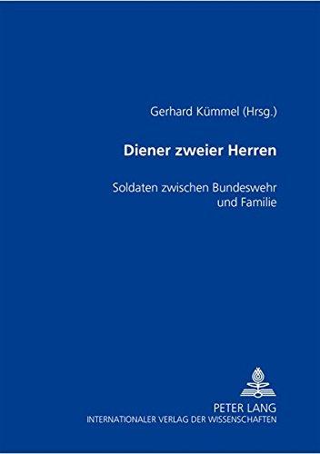 Diener zweier Herren: Soldaten zwischen Bundeswehr und Familie