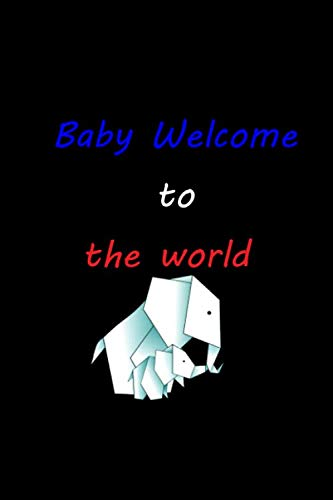 Baby Welcome to the world: Elephant Baby Shop well Gift for Boy to Mama - 100 pages - 6 x 9 inches