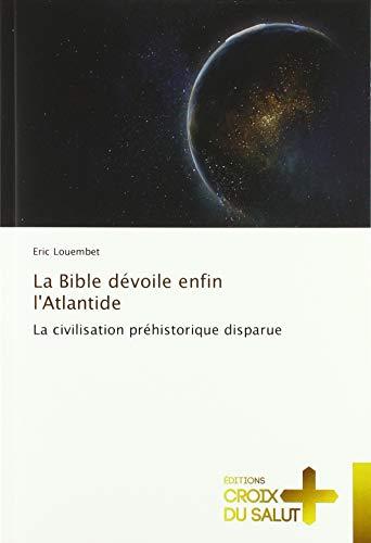 La Bible dévoile enfin l'Atlantide La civilisation préhistorique disparue (OMN.CROIX SALUT)