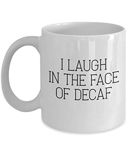 Taza Coffee Lover I Laugh in the Face of Descafeinado Divertida taza de té de café de cerámica blanca de 11 oz