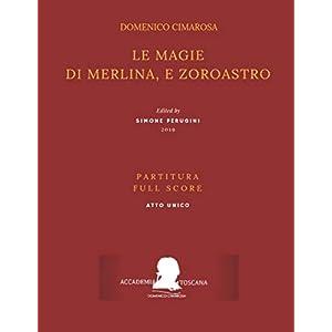 Cimarosa: Le magie di Merlina, e Zoroastro: (Partitura – Full Score) (Edizione critica delle opere di Domenico Cimarosa, Band 13)