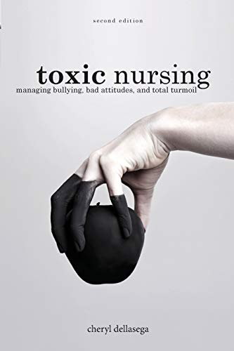 Compare Textbook Prices for Toxic Nursing, Second Edition: Managing Bullying, Bad Attitudes, and Total Turmoil Second Edition ISBN 9781948057592 by Cheryl Dellasega