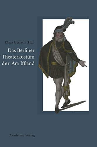 Das Berliner Theaterkostüm der Ära Iffland: August Wilhelm Iffland als Theaterdirektor, Schauspieler und Bühnenreformer