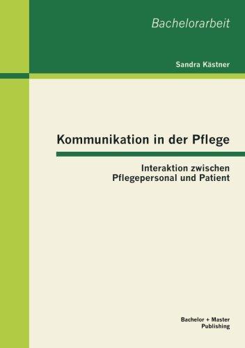 Kommunikation in der Pflege: Interaktion zwischen Pflegepersonal und Patient (Bachelorarbeit)