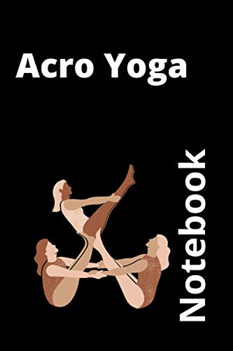 Acro Yoga Notebook: Acro Dance Pretty Composition Notebook for tracking Flexibility Stretches exercise   collect experience not things Yoga NOTEBOOK Meditation