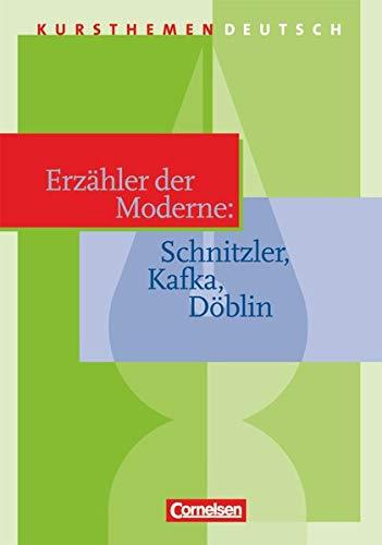 Preisvergleich Produktbild Kursthemen Deutsch: Erzähler der Moderne: Schnitzler,  Kafka,  Döblin - Schülerbuch
